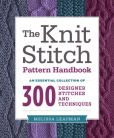 Book Cover Image. Title: The Knit Stitch Pattern Handbook:  An Essential Collection of 300 Designer Stitches and Techniques, Author: Melissa Leapman