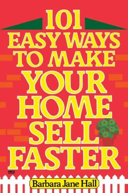 101 Easy Ways to Make Your Home Sell Faster