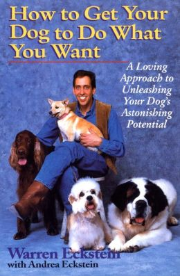 How to Get Your Dog to Do What You Want: A Loving Approach to Unleashing Your Dog's Astonishing Learning Potential
