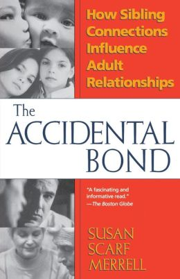 The Accidental Bond; How Sibling Connections Influence Adult Relationships