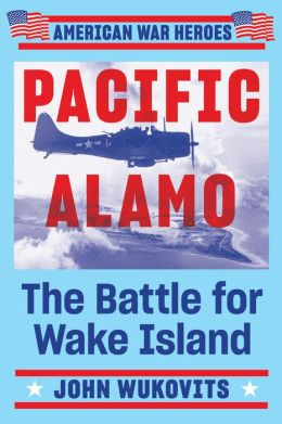 Pacific Alamo: The Battle for Wake Island