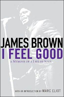 I Feel Good: A Memoir of a Life of Soul