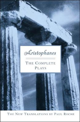 Aristophanes: The Complete Plays: The New Translations by Paul Roche