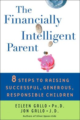 The Financially Intelligent Parent: 8 Steps To Raising Successful, Generous, Responsible Children