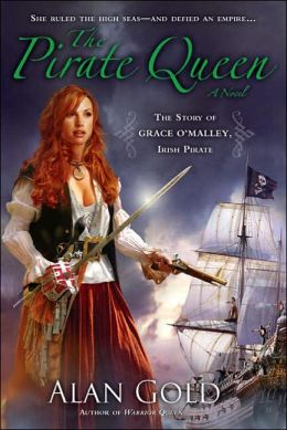 The Pirate Queen: The Story of Grace O'Malley, Irish Pirate Alan Gold