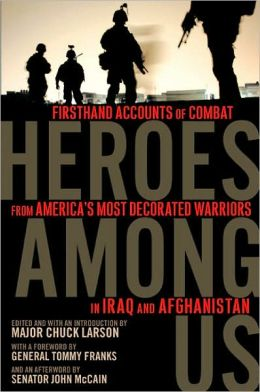 Heroes among Us: Firsthand Accounts of Combat from America's Most Decorated Warriors in Iraq and Afghanistan
