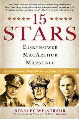15 Stars: Eisenhower, MacArthur, Marshall: Three Generals Who Saved the American Century