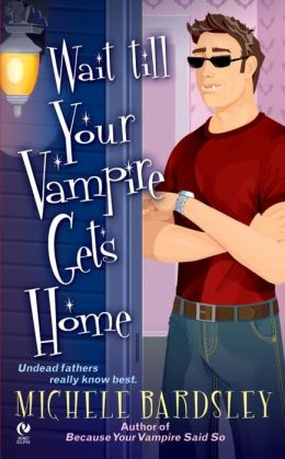 Wait till Your Vampire Gets Home (Broken Heart Vampires Series #4)