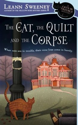 The Cat, the Quilt and the Corpse (Cats in Trouble Series #1)