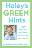 Book Cover Image. Title: Haley's Hints Green Edition:  1000 Great Tips to Save Time, Money, and the Planet!, Author: Graham Haley