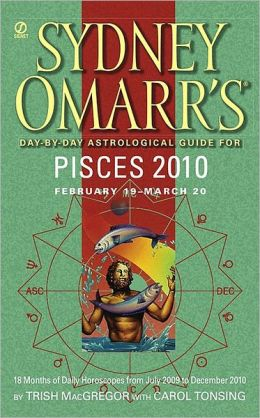 Sydney Omarr's Day-by-Day Astrological Guide for the Year 2010: Pisces