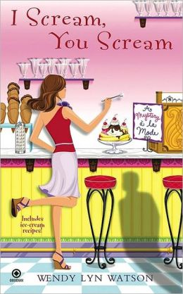 I Scream, You Scream (Mystery a la Mode Series #1)