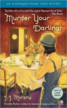 Murder Your Darlings: Algonquin Round Table Mystery J.J. Murphy
