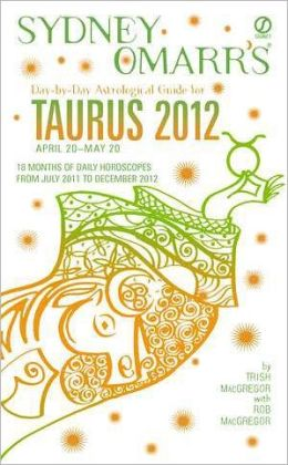 Sydney Omarr's Day-by-Day Astrological Guide for the Year 2012: Taurus