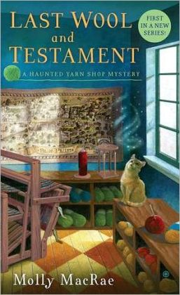 Last Wool and Testament (Haunted Yarn Shop Series #1)