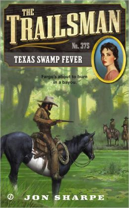 The Trailsman #375: Texas Swamp Fever