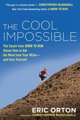 The Cool Impossible: The Running Coach from 'Born to Run' Shows How to Get the Most from Your Miles--and from Yourself