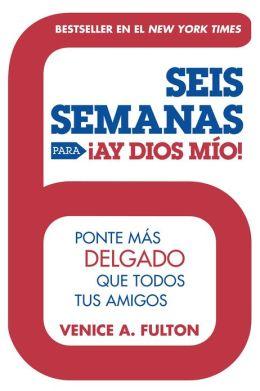 Seis Semanas Para Ay Dios Mio!: Ponte Mas Delgado Que Todos Tus Amigos