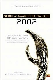 Nebula Awards Showcase 2002: The Years Best SF and Fantasy Chosen by the Science Fiction and Fantasy Writers of America