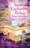 Book Cover Image. Title: Some Enchanted �clair (Magical Bakery Series #4), Author: Bailey Cates