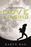 Book Cover Image. Title: Dove Arising, Author: Karen Bao