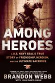 Book Cover Image. Title: Among Heroes:  A U.S. Navy SEAL's True Story of Friendship, Heroism, and the Ultimate Sacrifice, Author: Brandon Webb