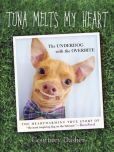 Book Cover Image. Title: Tuna Melts My Heart:  The Underdog with the Overbite, Author: Courtney Dasher