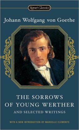 The Sorrows of Young Werther: and Selected Writings