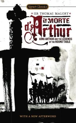 Le Morte D'Arthur: King Arthur and the Legends of the Round Table