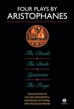 Four Plays by Aristophanes: The Birds; The Clouds; The Frogs; Lysistrata