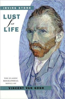 Lust for Life: A Novel of Vincent Van Gogh