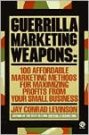 Guerrilla Marketing Weapons: 100 Affordable Marketing Methods
