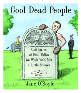 Cool Dead People: Obituaries of Real Folks We Wish We'd Met a Little Sooner