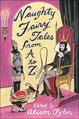 Naughty Fairytales from A to Z: 26 Racy Retold Fairy Tales, Fables and Nursery Rhymes