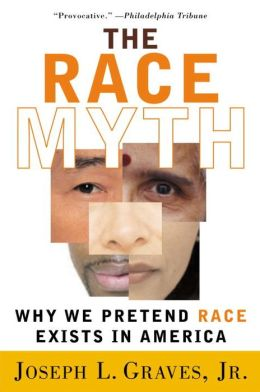 The Race Myth: Why We Pretend Race Exists in America