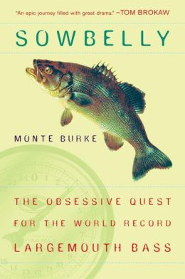 Sowbelly: The Obsessive Quest for the World-Record Largemouth Bass