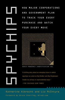 Spychips: How Major Corporations and Government Plan to Track Your Every Purchase and Watc h Your Every Move
