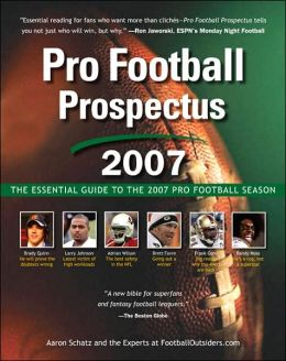 Pro Football Prospectus: The Essential Guide to the 2007 Pro Football Season