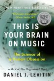 Book Cover Image. Title: This Is Your Brain on Music:  The Science of a Human Obsession, Author: Daniel J. Levitin