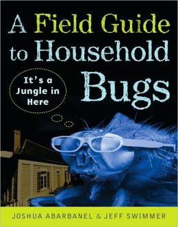 Field Guide to Household Bugs: It's a Jungle in Here