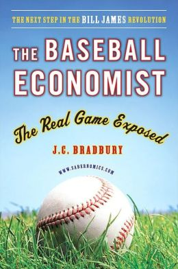 The Baseball Economist: The Real Game Exposed