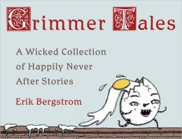 Grimmer Tales: A Wicked Collection of Happily Never After Stories