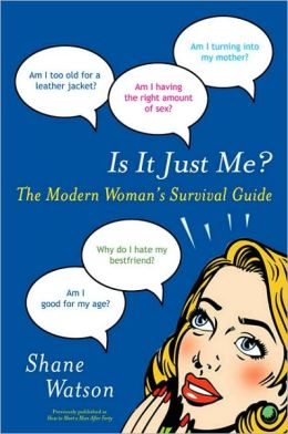 Is It Just Me?: The Modern Woman's Survival Guide
