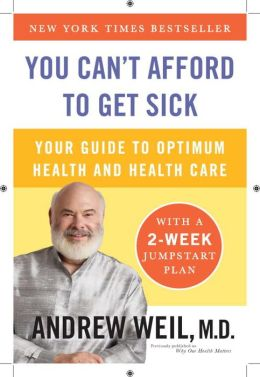 You Can't Afford to Get Sick: Your Guide to Optimum Health and Health Care
