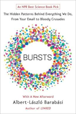 Bursts: The Hidden Patterns Behind Everything We Do, from Your Email to Bloody Crusades