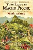 Book Cover Image. Title: Turn Right at Machu Picchu:  Rediscovering the Lost City One Step at a Time, Author: Mark Adams