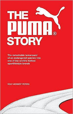 The Puma Story: The Remarkable Turnaround of an Endangered Species Into One of the World's Hottest Sportlifestyle Brands