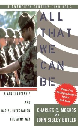 All That We Can Be: Black Leadership and Racial Integration the Army Way