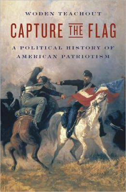Capture the Flag: A Political History of American Patriotism