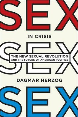 Sex in Crisis: New Sexual Revolution and the Future of American Politics